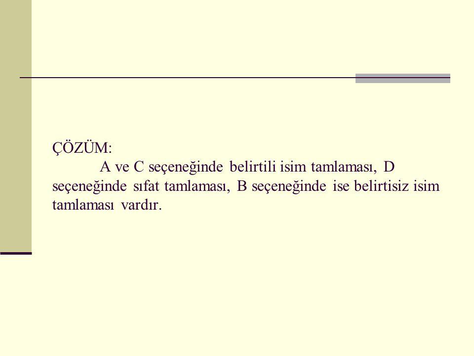 ÇÖZÜM: A ve C seçeneğinde belirtili isim tamlaması, D seçeneğinde sıfat tamlaması, B seçeneğinde ise belirtisiz isim tamlaması vardır.