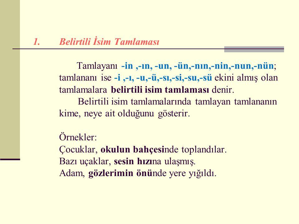 Belirtili İsim Tamlaması Tamlayanı -in ,-ın, -un, -ün,-nın,-nin,-nun,-nün; tamlananı ise -i ,-ı, -u,-ü,-sı,-si,-su,-sü ekini almış olan tamlamalara belirtili isim tamlaması denir.