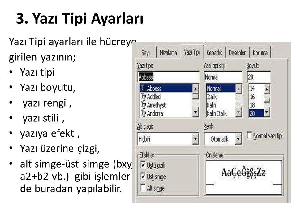 3. Yazı Tipi Ayarları Yazı Tipi ayarları ile hücreye girilen yazının;