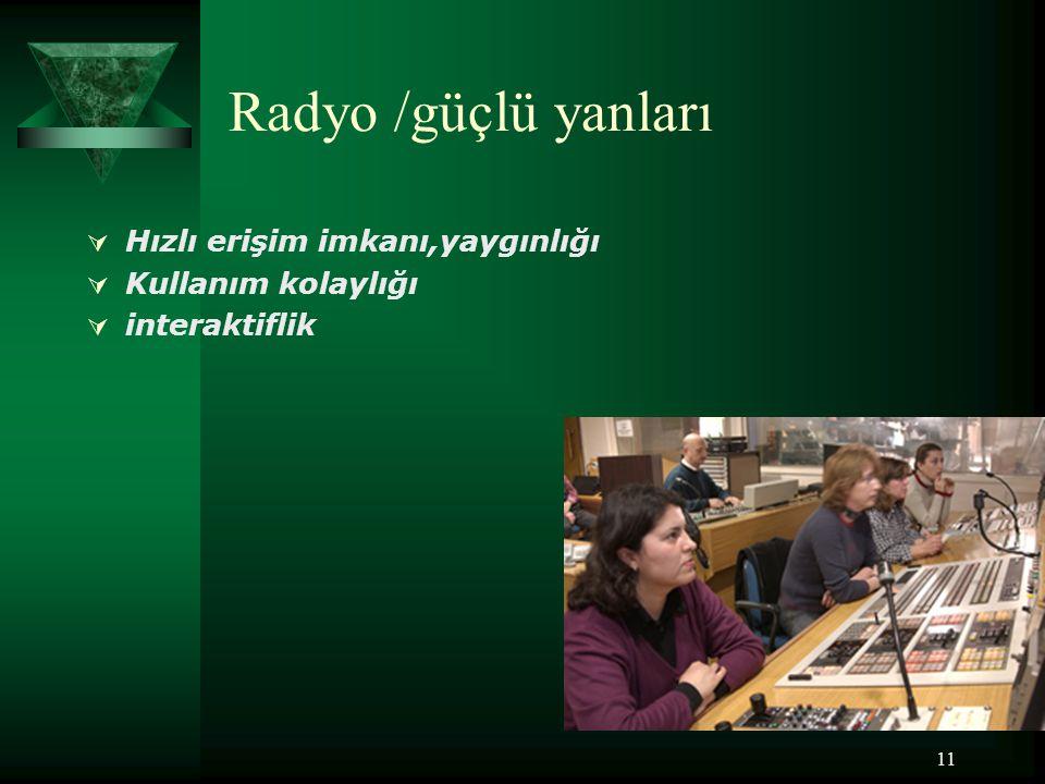 Radyo /güçlü yanları Hızlı erişim imkanı,yaygınlığı Kullanım kolaylığı