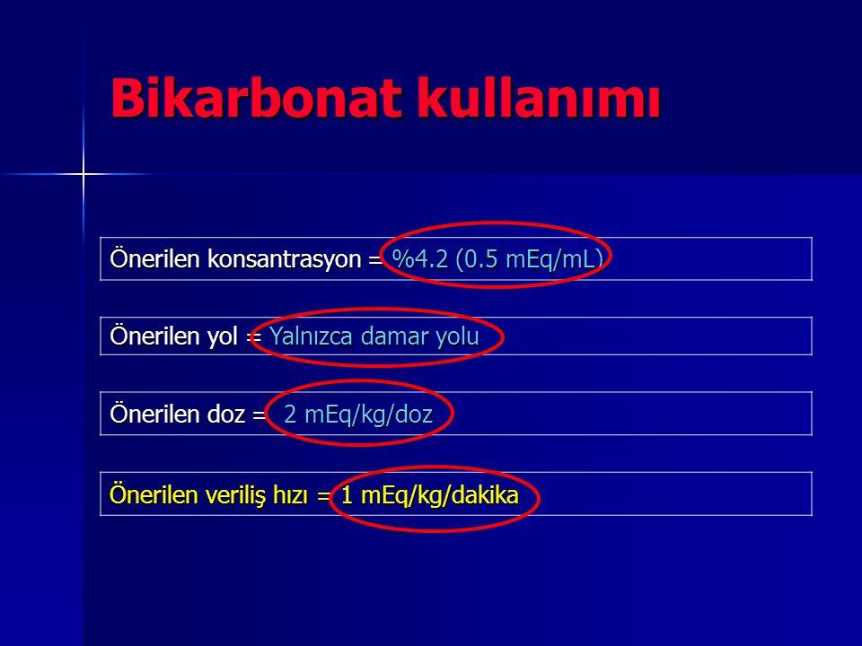 Bikarbonat kullanımı Önerilen konsantrasyon = %4.2 (0.5 mEq/mL)