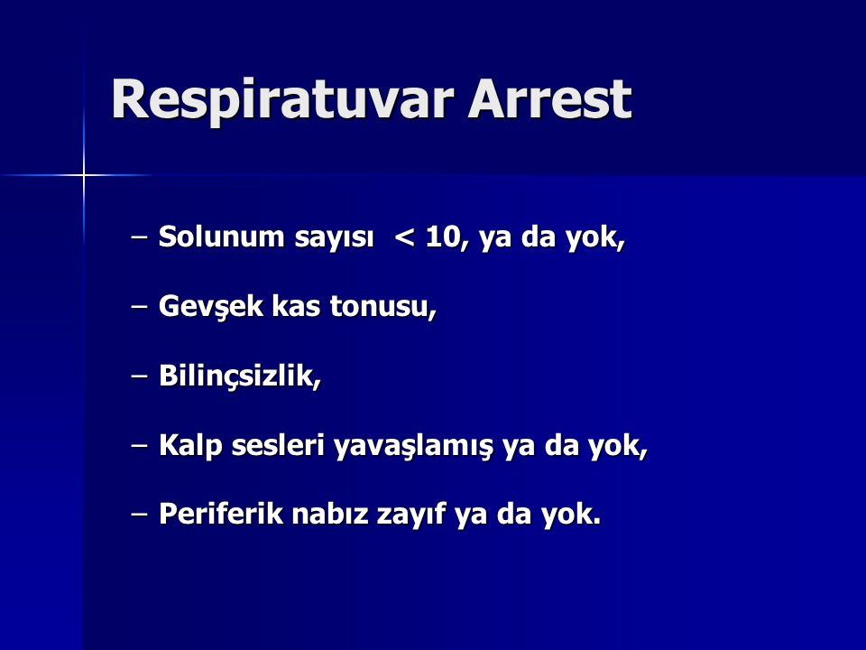 Respiratuvar Arrest Solunum sayısı < 10, ya da yok,