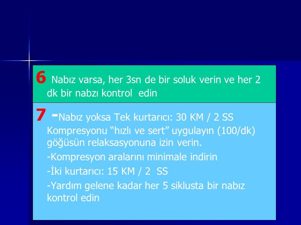 6 Nabız varsa, her 3sn de bir soluk verin ve her 2 dk bir nabzı kontrol edin