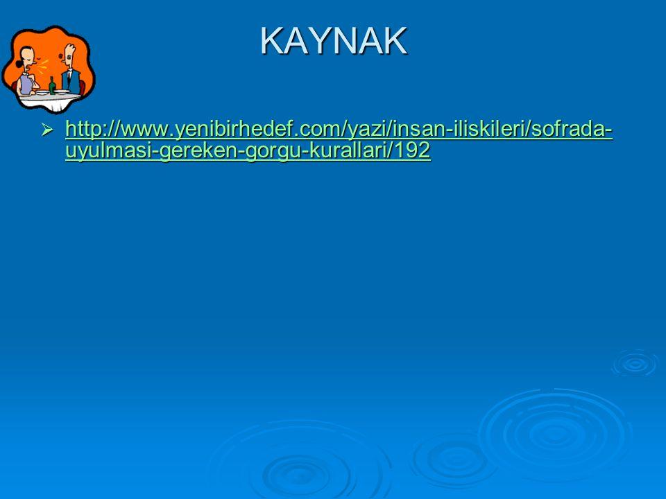 KAYNAK http://www.yenibirhedef.com/yazi/insan-iliskileri/sofrada-uyulmasi-gereken-gorgu-kurallari/192.