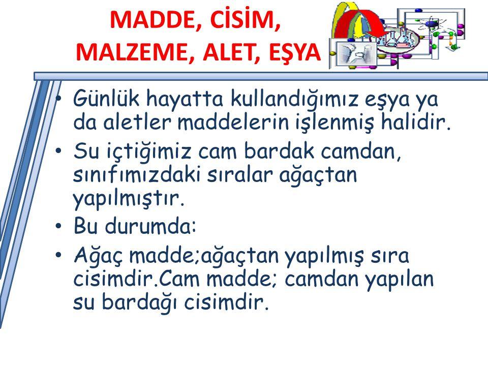 MADDE, CİSİM, MALZEME, ALET, EŞYA