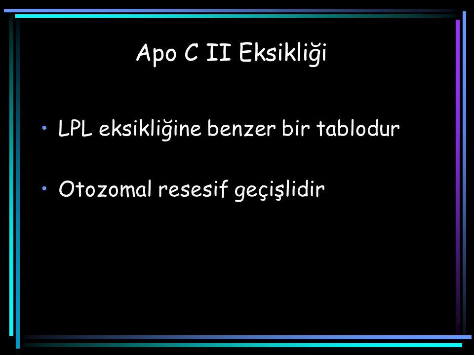 Apo C II Eksikliği LPL eksikliğine benzer bir tablodur