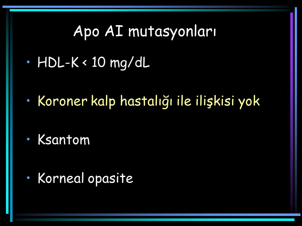 Apo AI mutasyonları HDL-K < 10 mg/dL