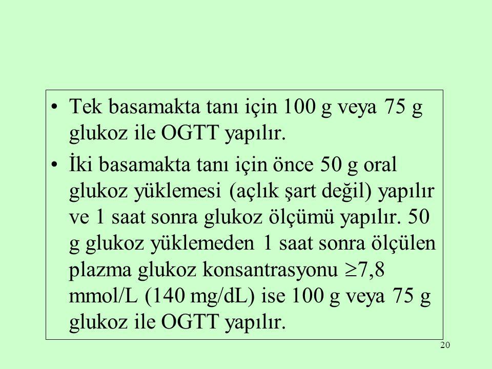 Tek basamakta tanı için 100 g veya 75 g glukoz ile OGTT yapılır.