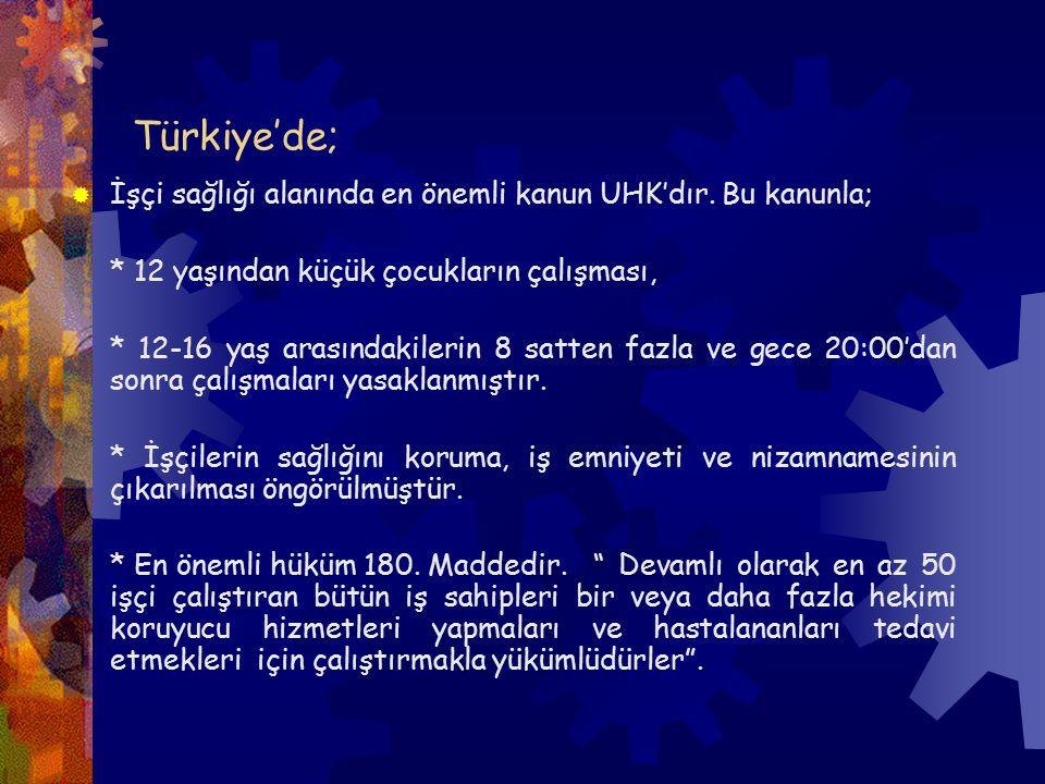 Türkiye'de; İşçi sağlığı alanında en önemli kanun UHK'dır. Bu kanunla;