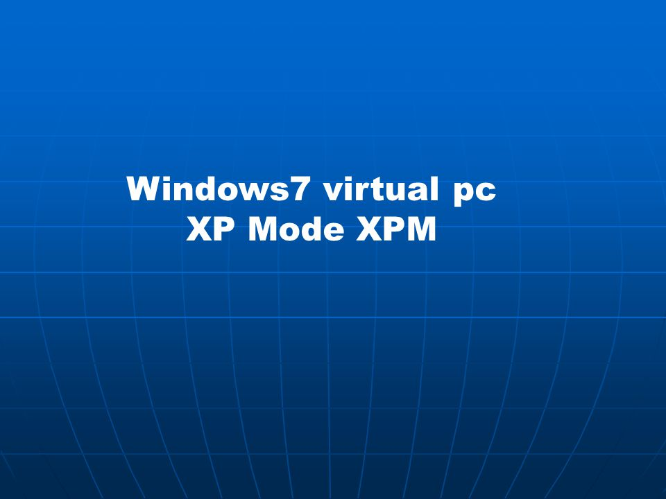 Windows7 virtual pc XP Mode XPM