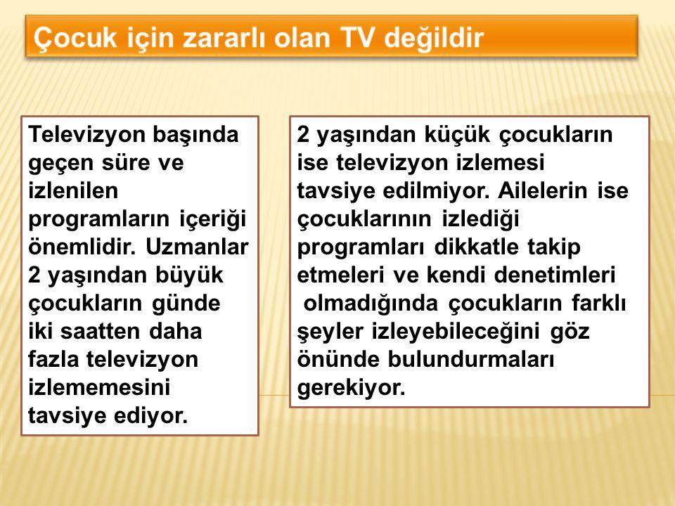 Çocuk için zararlı olan TV değildir