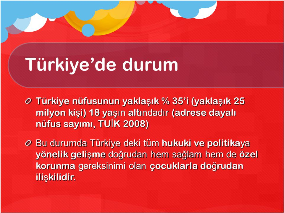 Türkiye'de durum Türkiye nüfusunun yaklaşık % 35'i (yaklaşık 25 milyon kişi) 18 yaşın altındadır (adrese dayalı nüfus sayımı, TUİK 2008)