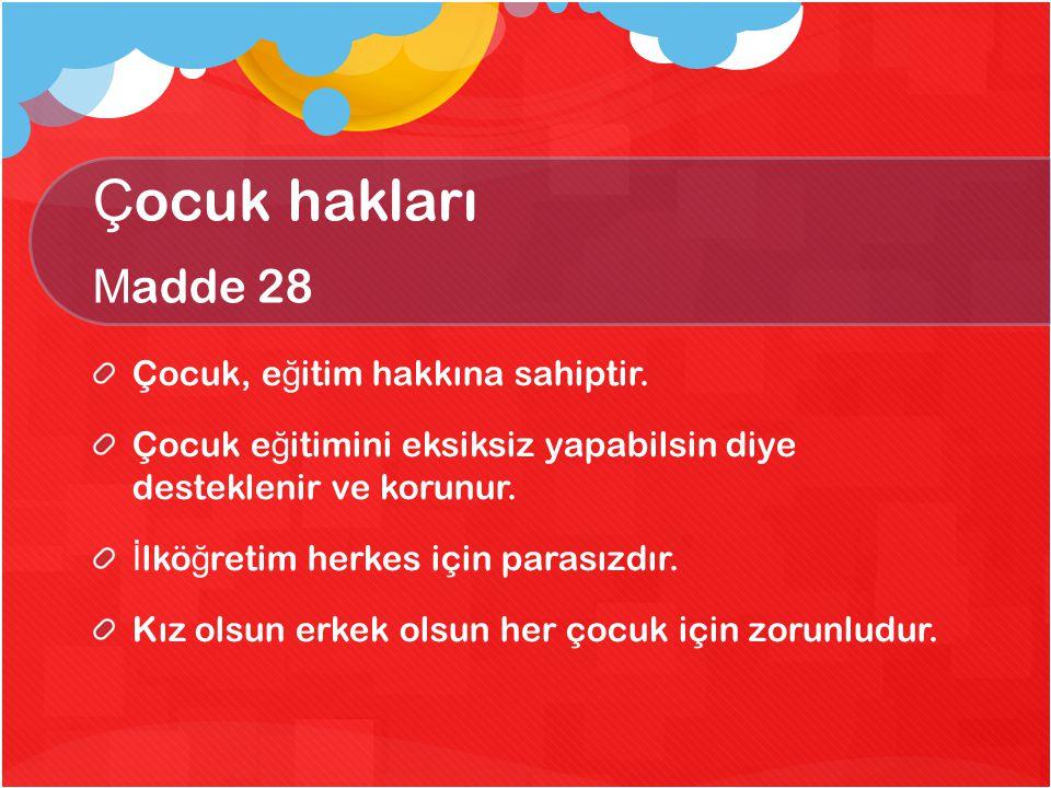 Çocuk hakları Madde 28 Çocuk, eğitim hakkına sahiptir.