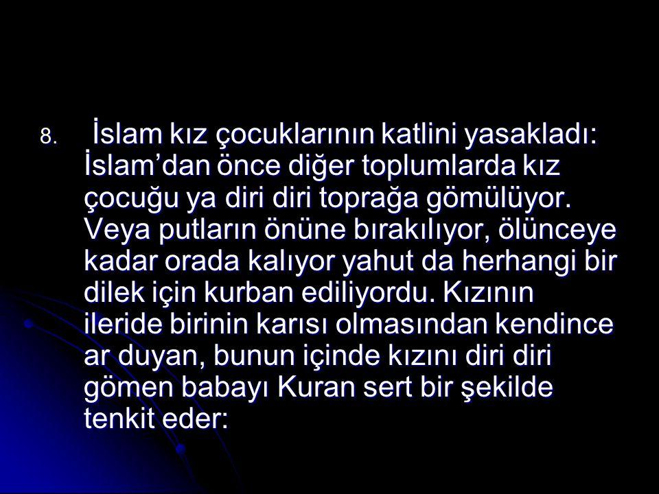 İslam kız çocuklarının katlini yasakladı: İslam'dan önce diğer toplumlarda kız çocuğu ya diri diri toprağa gömülüyor.