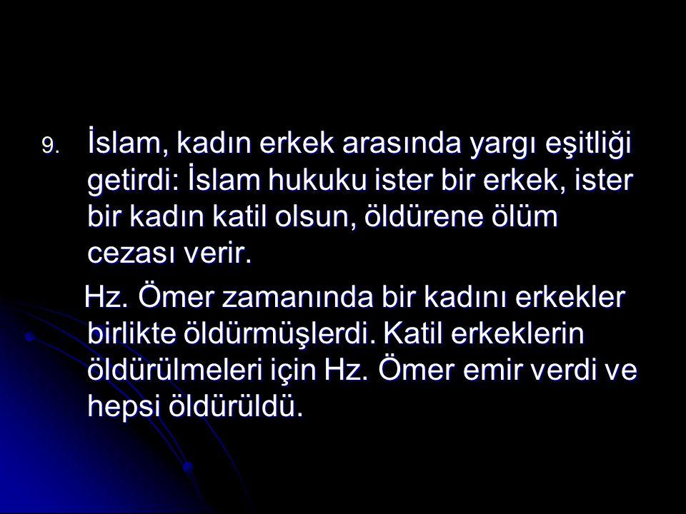 İslam, kadın erkek arasında yargı eşitliği getirdi: İslam hukuku ister bir erkek, ister bir kadın katil olsun, öldürene ölüm cezası verir.