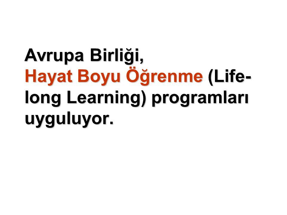 Avrupa Birliği, Hayat Boyu Öğrenme (Life-long Learning) programları uyguluyor.
