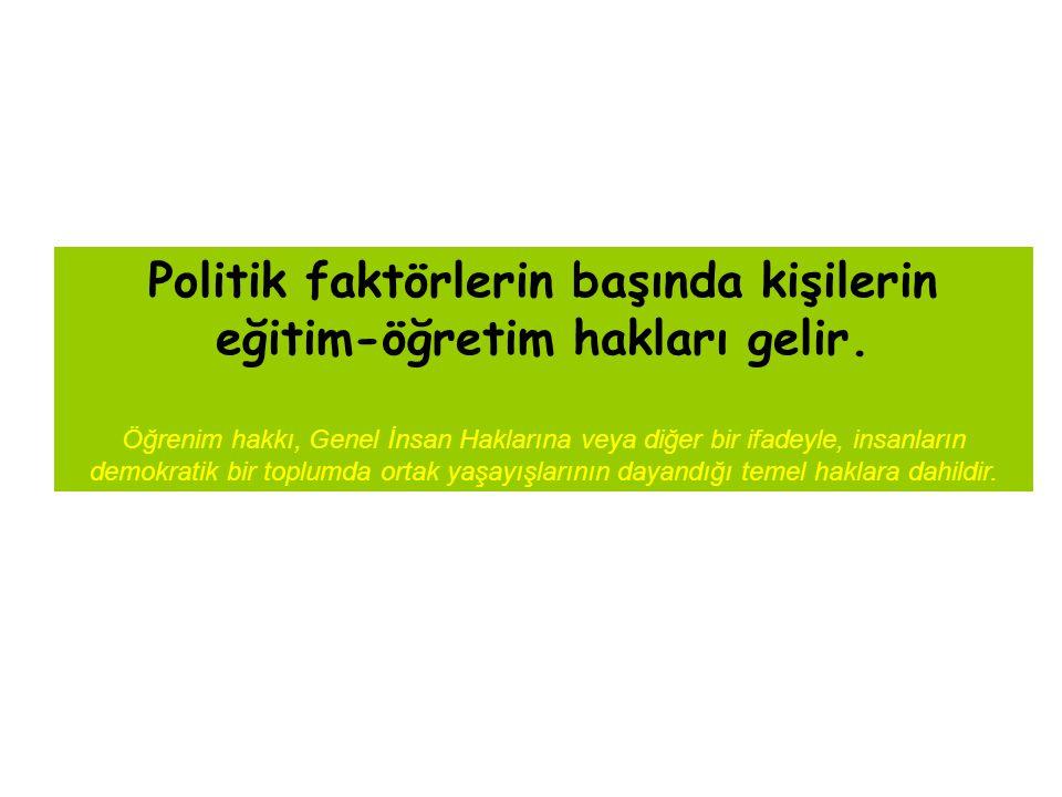 Politik faktörlerin başında kişilerin eğitim-öğretim hakları gelir.
