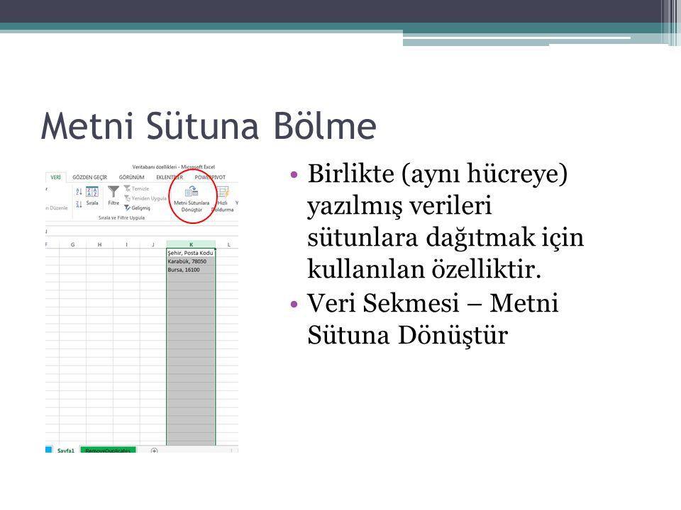 Metni Sütuna Bölme Birlikte (aynı hücreye) yazılmış verileri sütunlara dağıtmak için kullanılan özelliktir.