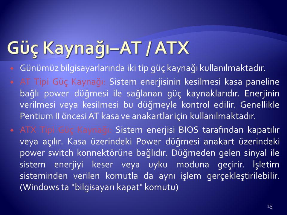 Güç Kaynağı–AT / ATX Günümüz bilgisayarlarında iki tip güç kaynağı kullanılmaktadır.