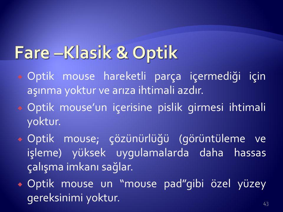 Fare –Klasik & Optik Optik mouse hareketli parça içermediği için aşınma yoktur ve arıza ihtimali azdır.