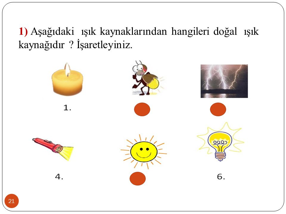 1) Aşağıdaki ışık kaynaklarından hangileri doğal ışık kaynağıdır
