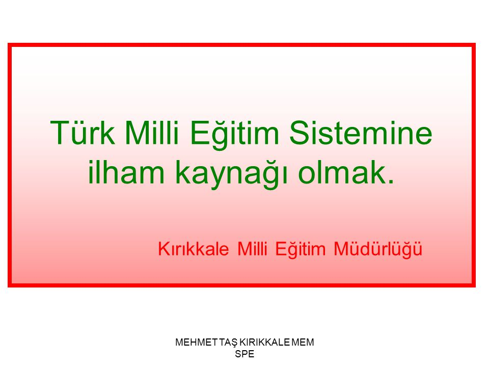 Türk Milli Eğitim Sistemine ilham kaynağı olmak.