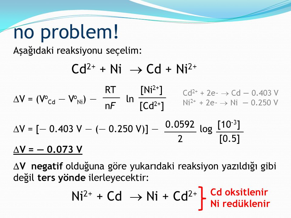 no problem! Cd2+ + Ni  Cd + Ni2+ Ni2+ + Cd  Ni + Cd2+