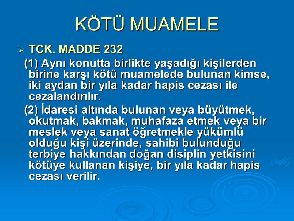 KÖTÜ MUAMELE TCK. MADDE 232.