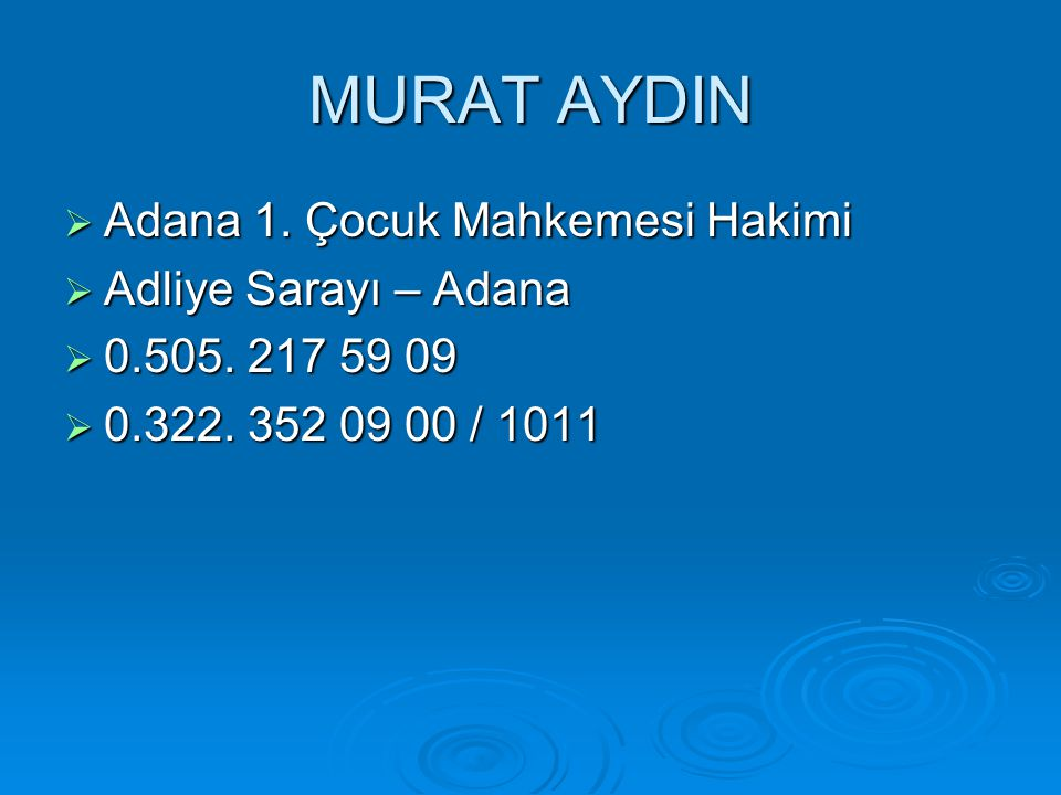 MURAT AYDIN Adana 1. Çocuk Mahkemesi Hakimi Adliye Sarayı – Adana