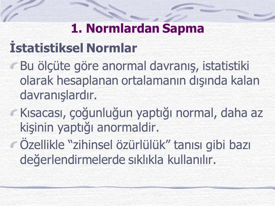 1. Normlardan Sapma İstatistiksel Normlar. Bu ölçüte göre anormal davranış, istatistiki olarak hesaplanan ortalamanın dışında kalan davranışlardır.