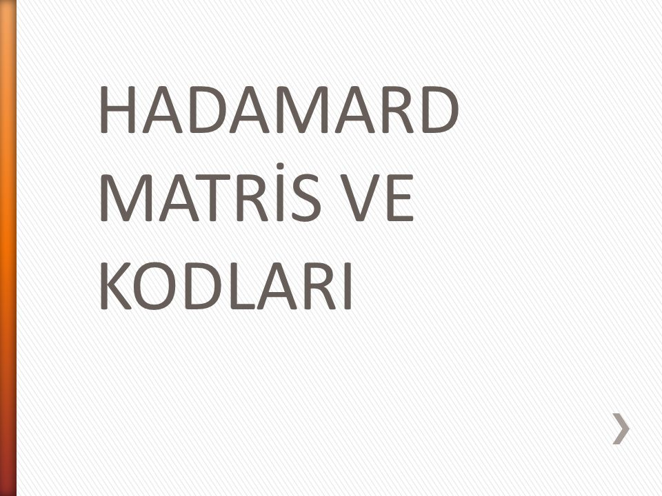 HADAMARD MATRİS VE KODLARI