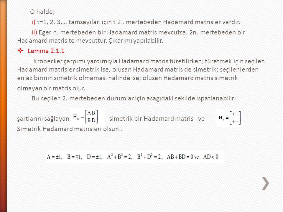 O halde; i) t=1, 2, 3,… tamsayıları için t 2 . mertebeden Hadamard matrisler vardır.