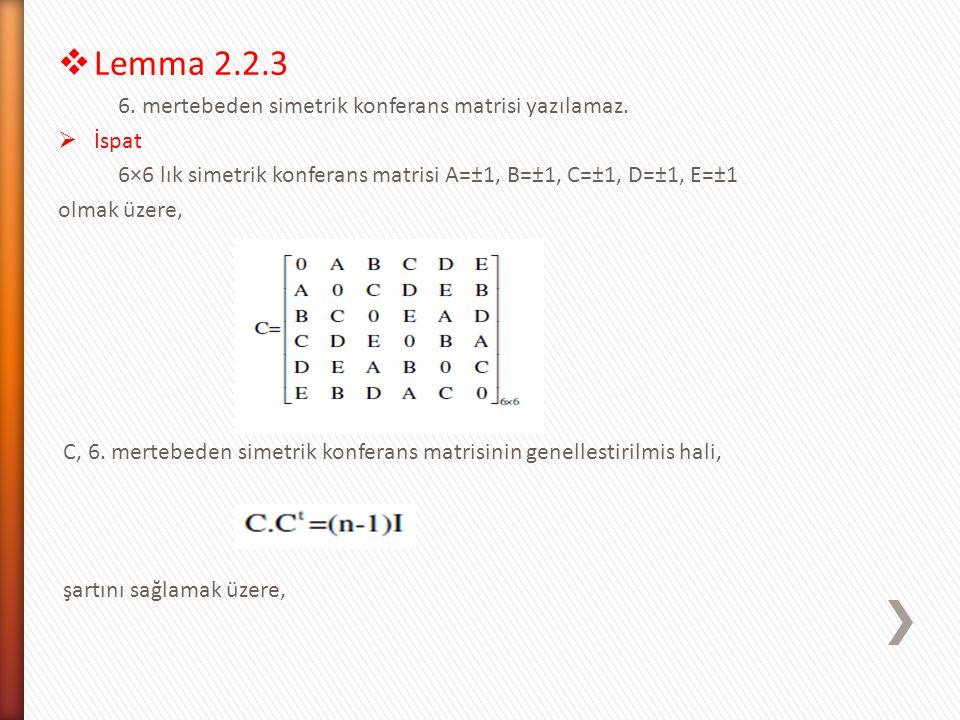 Lemma 2.2.3 6. mertebeden simetrik konferans matrisi yazılamaz. İspat