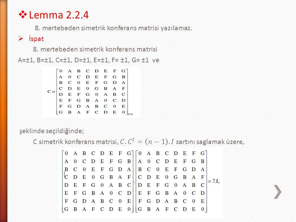 Lemma 2.2.4 8. mertebeden simetrik konferans matrisi yazılamaz. İspat