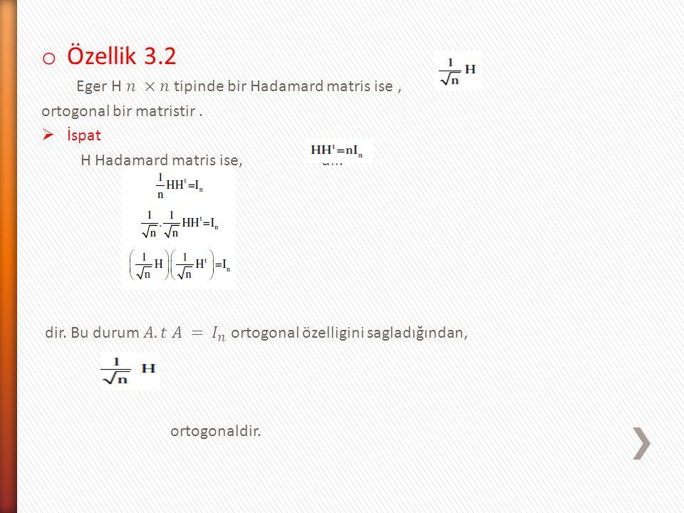 Özellik 3.2 Eger H 𝑛 ×𝑛 tipinde bir Hadamard matris ise ,