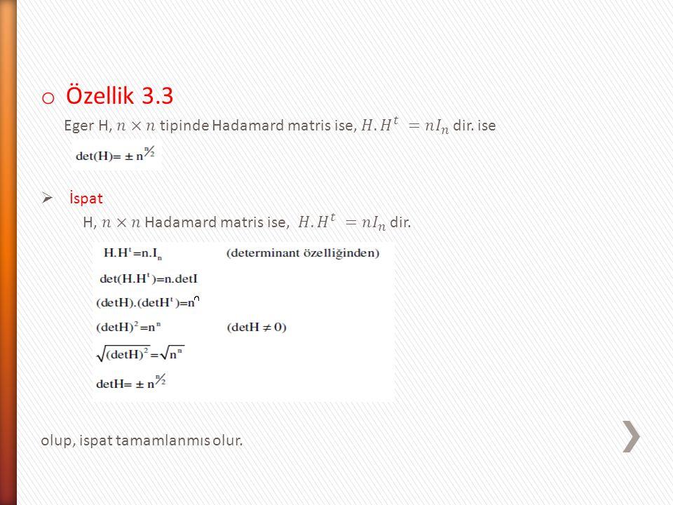 Özellik 3.3 Eger H, 𝑛×𝑛 tipinde Hadamard matris ise, 𝐻. 𝐻 𝑡 =𝑛 𝐼 𝑛 dir. ise. İspat. H, 𝑛×𝑛 Hadamard matris ise, 𝐻. 𝐻 𝑡 =𝑛 𝐼 𝑛 dir.