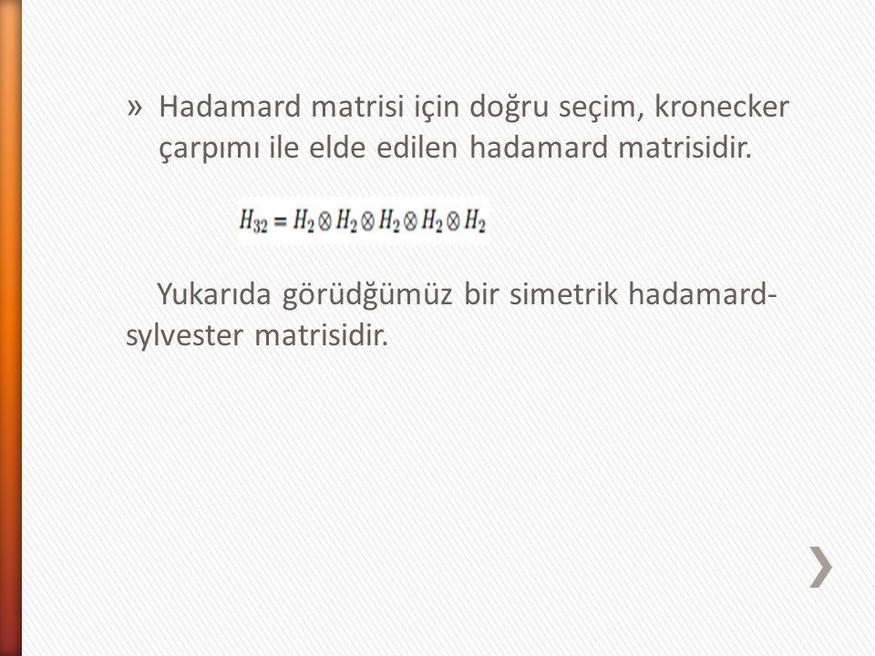 Hadamard matrisi için doğru seçim, kronecker çarpımı ile elde edilen hadamard matrisidir.