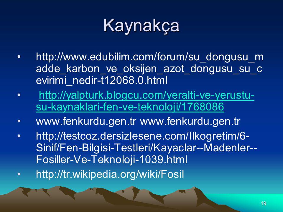 Kaynakça http://www.edubilim.com/forum/su_dongusu_madde_karbon_ve_oksijen_azot_dongusu_su_cevirimi_nedir-t12068.0.html.