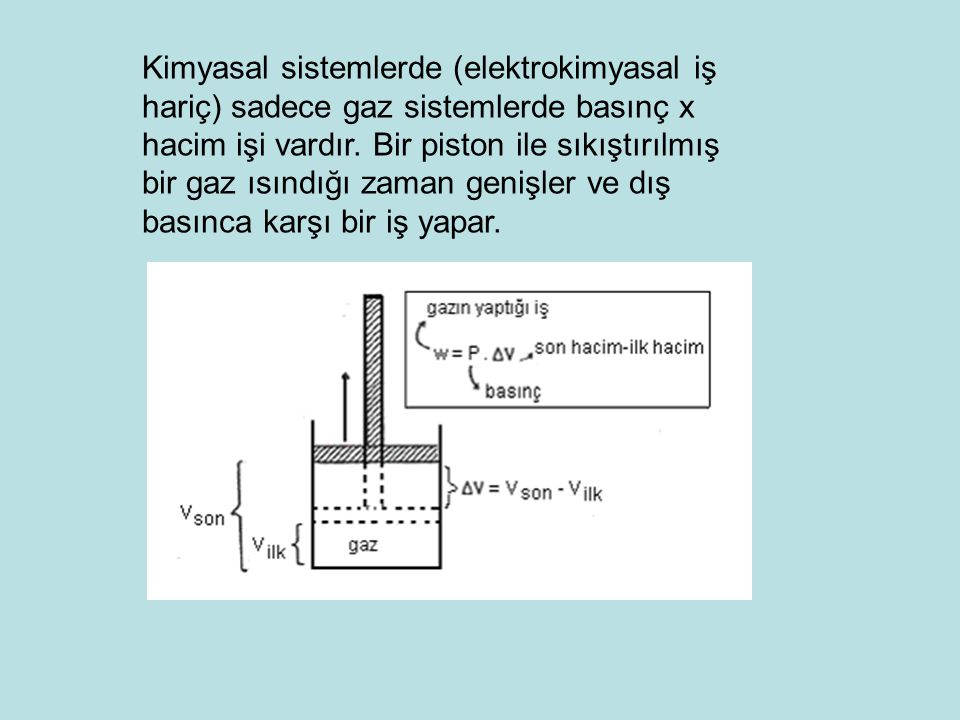 Kimyasal sistemlerde (elektrokimyasal iş hariç) sadece gaz sistemlerde basınç x hacim işi vardır.