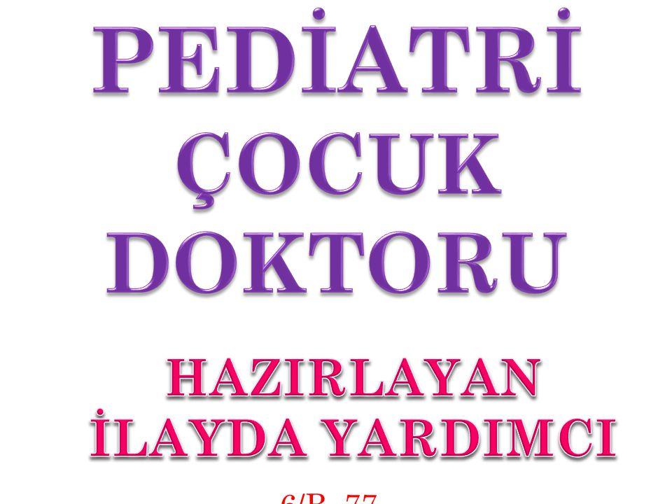 PEDİATRİ ÇOCUK DOKTORU HAZIRLAYAN İLAYDA YARDIMCI 6/B -77