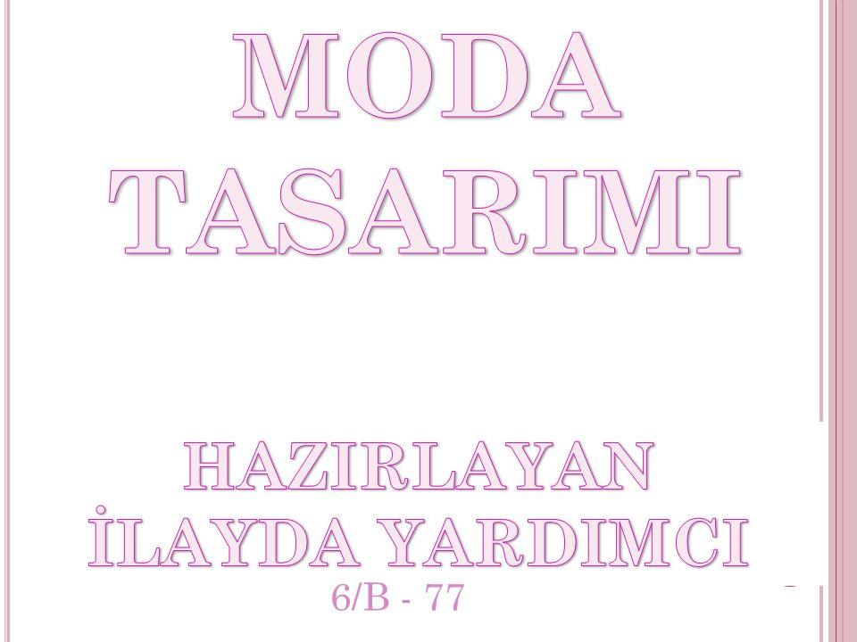 MODA TASARIMI HAZIRLAYAN İLAYDA YARDIMCI 6/B - 77