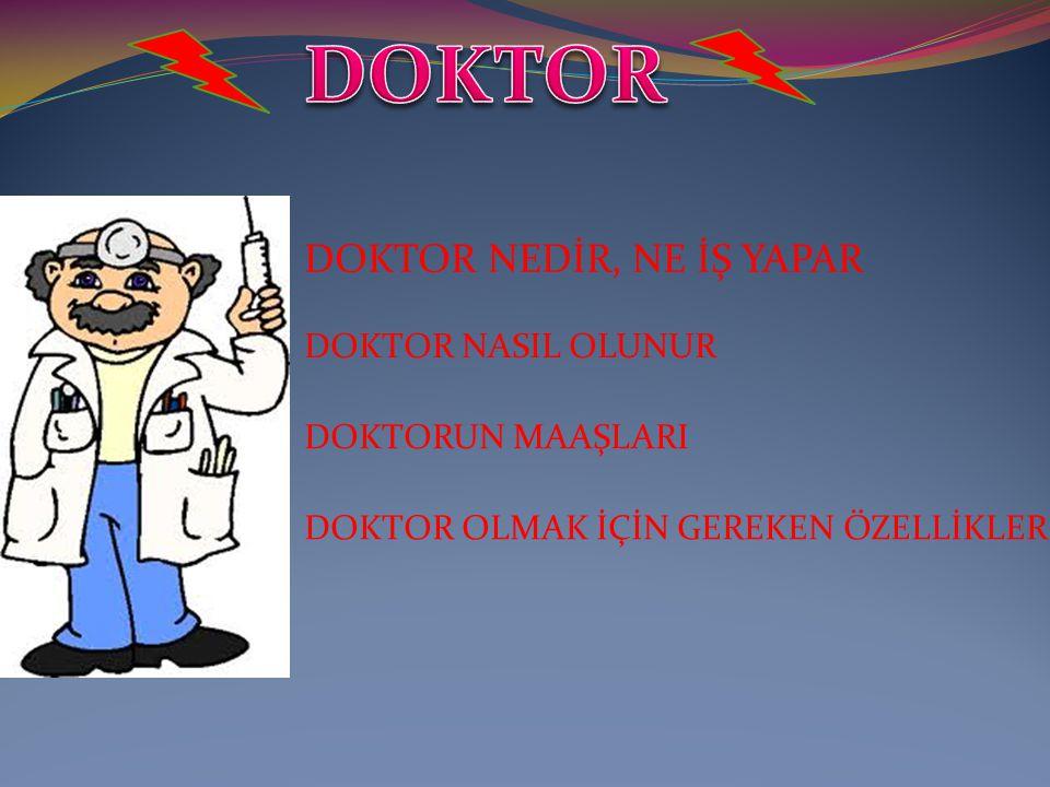 DOKTOR DOKTOR NEDİR, NE İŞ YAPAR DOKTOR NASIL OLUNUR DOKTORUN MAAŞLARI