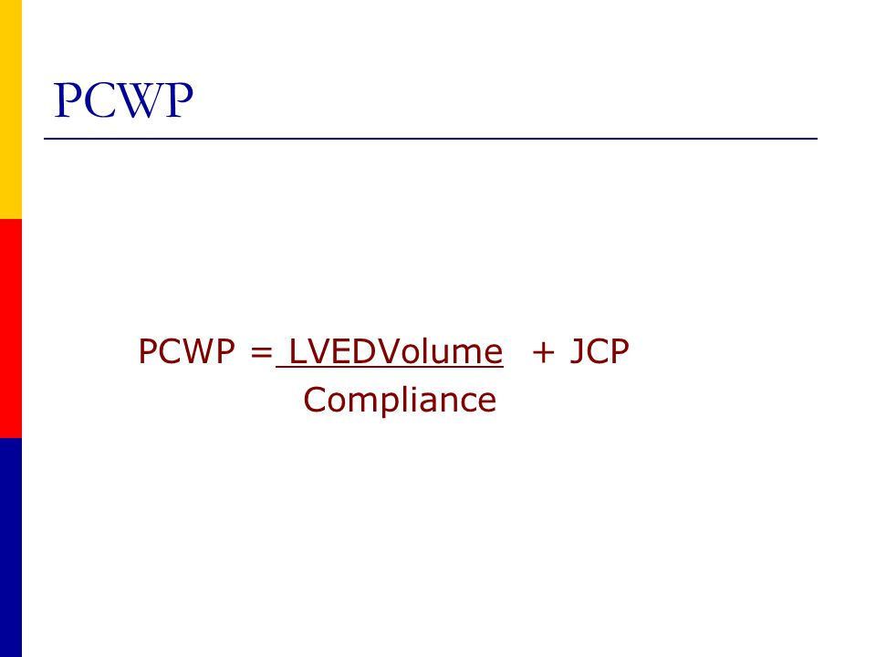 PCWP PCWP = LVEDVolume + JCP Compliance