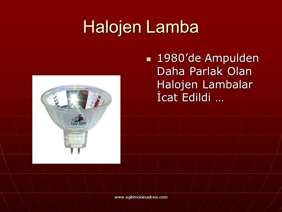 Halojen Lamba 1980'de Ampulden Daha Parlak Olan Halojen Lambalar İcat Edildi … www.egitimcininadresi.com.