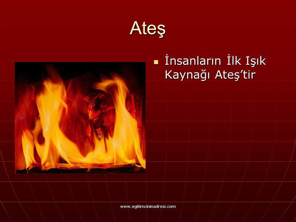 Ateş İnsanların İlk Işık Kaynağı Ateş'tir www.egitimcininadresi.com