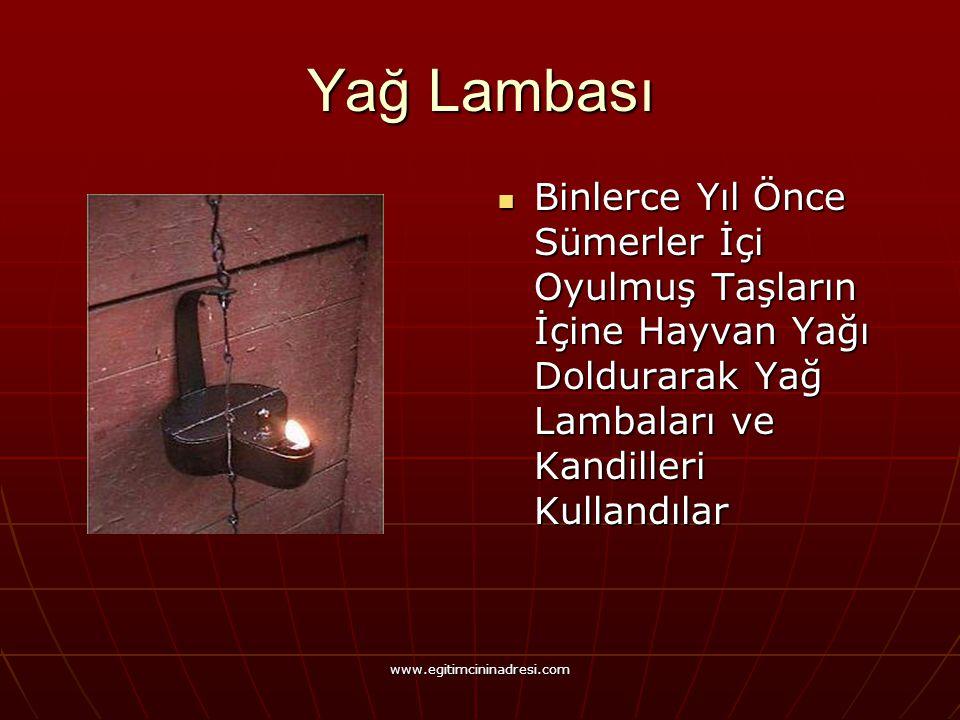 Yağ Lambası Binlerce Yıl Önce Sümerler İçi Oyulmuş Taşların İçine Hayvan Yağı Doldurarak Yağ Lambaları ve Kandilleri Kullandılar.