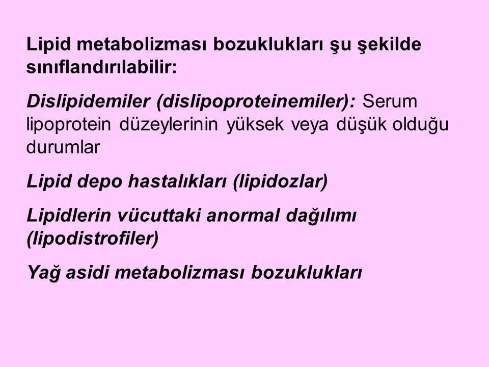 Lipid metabolizması bozuklukları şu şekilde sınıflandırılabilir:
