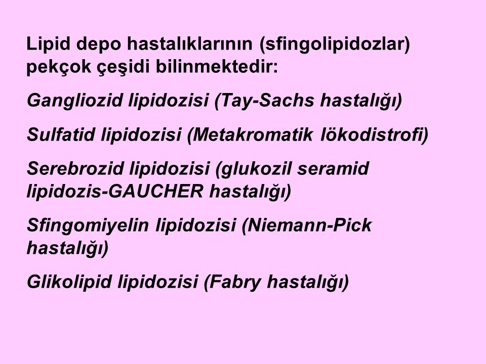 Lipid depo hastalıklarının (sfingolipidozlar) pekçok çeşidi bilinmektedir: