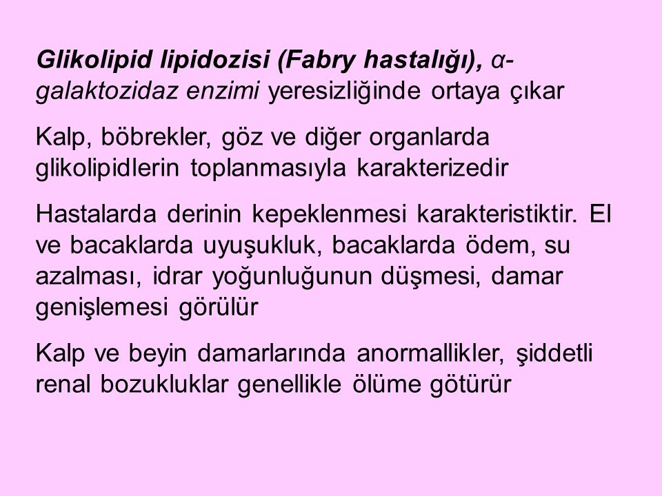 Glikolipid lipidozisi (Fabry hastalığı), α-galaktozidaz enzimi yeresizliğinde ortaya çıkar