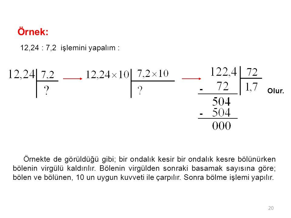 Örnek: - 12,24 : 7,2 işlemini yapalım :